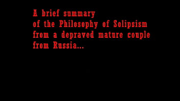 A brief summary of the Philosophy of Solipsism from a mature couple from Russia. After fucking, a mature couple indulge in philosophical reflections. AimeeParadise says very clever things, smearing husband's sperm flowing out of her cunt ))